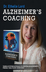 Alzheimer's Coaching: Taking a system's approach to creating an Alzheimer's-Friendly Healthcare Workforce